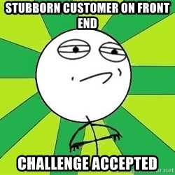 Challenge Accepted 2 - Stubborn Customer on front end Challenge accepted