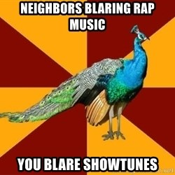 Thespian Peacock - Neighbors Blaring Rap Music You Blare Showtunes