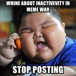 Fat Asian Kid - whine about inactivevity in meme war stop posting