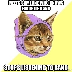 Hipster Kitty - Meets someone who knows favorite band Stops listening to band