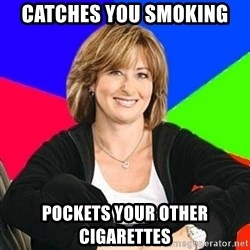 Sheltering Suburban Mom - Catches you smoking pockets your other cigarettes