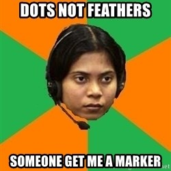 Stereotypical Indian Telemarketer - dots not feathers someone get me a marker
