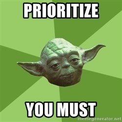 Advice Yoda Gives - PRIORITIZE you must