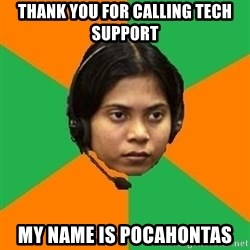 Stereotypical Indian Telemarketer - Thank you for calling TECH Support My name is Pocahontas