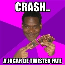 Cunning Black Strategist - crash.. a jogar de twisted fate