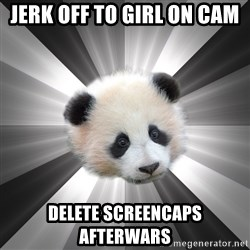 Regretting panda - jerk off to girl on cam delete screencaps  afterwars