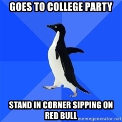 Socially Awkward Penguin - gOES TO COLLEGE PARTY STAND IN CORNER SIPPING ON RED BULL