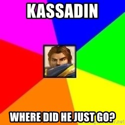 League of Legends Guy - KAssadin Where did he just go?