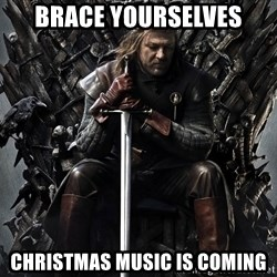Eddard Stark - Brace yourselves Christmas music is coming