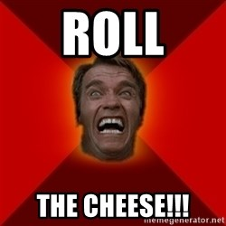 Angry Arnold - ROLL THE CHEESE!!!