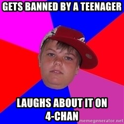 Obviously Redneck Teenager - gets banned by a teenager laughs about it on                 4-chan