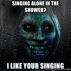 NEVER ALONE  - Singing alone in the shower? i like your singing