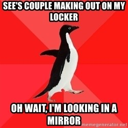Socially Awesome Penguin - see's couple making out on my locker oh wait, I'm looking in a mirror