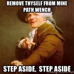 Joseph Ducreux - Remove thyself from mine path wench   STEP ASIDE,  STEP ASIDE