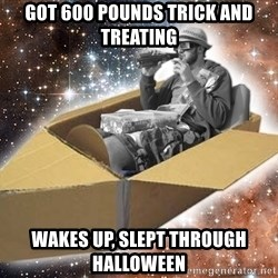 Space Time Jon - got 600 pounds trick and Treating wakes up, slept through halloween