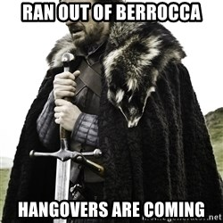Ned Stark - ran out of berrocca hangovers are coming