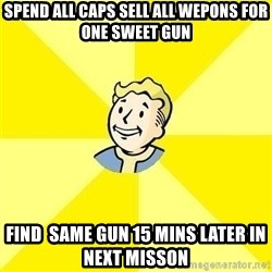 Fallout 3 - SPEND ALL CAPS SELL all wepons for one sweet gun Find  same gun 15 mins later in next misson