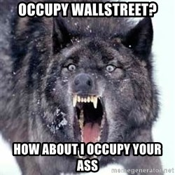 Angry Ass Wolf - occupy wallstreet? how about i occupy your ass