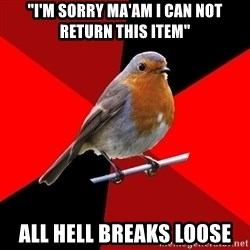 """Retail Robin - """"i'm sorry ma'am I can not return this item"""" all hell breaks loose"""