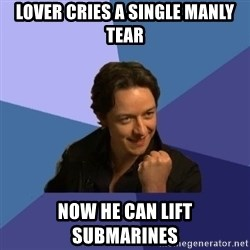 Success James Mcavoy - lover cries a single manly tear now he can lift submarines