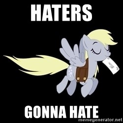 pony please - Haters gonna hate