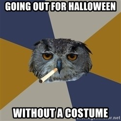 Art Student Owl - Going out for halloween without a costume