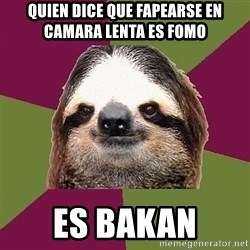 Just-Lazy-Sloth - quien dice que fapearse en camara lenta es fomo es bakan