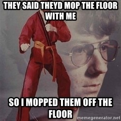 PTSD Karate Kyle - they said theyd mop the floor with me so i mopped them off the floor
