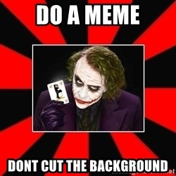 Typical Joker - do a meme dont cut the background