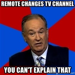 Bill O'Reilly Proves God - Remote Changes Tv Channel you Can't explain that
