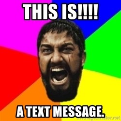 sparta - THIS IS!!!! A text message.