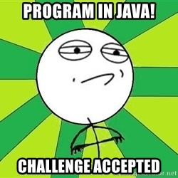 Challenge Accepted 2 - Program in java! challenge accepted