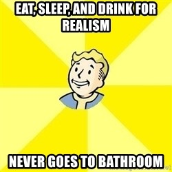 Fallout 3 - Eat, sleep, and drink for realism Never goes to bathroom