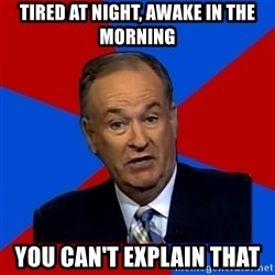 Bill O'Reilly Proves God - tired at night, awake in the morning you can't explain that