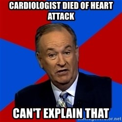 Bill O'Reilly Proves God - Cardiologist died of heart attack can't explain that