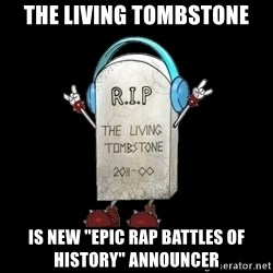 "Tombstone - the living tombstone is new ""epic rap battles of history"" announcer"