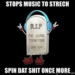 Tombstone - stops music to strech spin dat shit once more