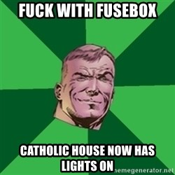 Asshole Guy Gardner - fuck with fusebox catholic house now has lights on
