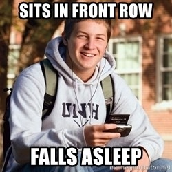 College Freshman - sits in front row falls asleep