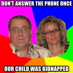 Paranoid Parents - don't answer the phone once our child was kidnapped