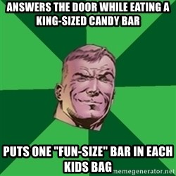 "Asshole Guy Gardner - answers the door while eating a king-sized candy bar puts one ""fun-size"" bar in each kids bag"