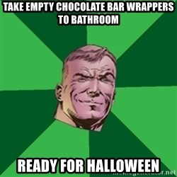 Asshole Guy Gardner - take empty chocolate bar wrappers to bathroom ready for halloween