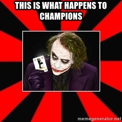 Typical Joker - This is what happens to champions