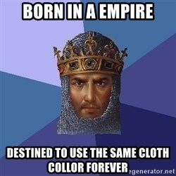 Age Of Empires - Born in a empire destined to use the same cloth collor forever