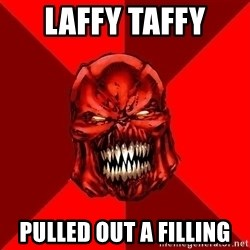 Raging Atrocitus - LAFFY TAFFY PULLED OUT A FILLING