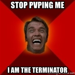 Angry Arnold - STOP PVPING ME I AM THE TERMINATOR