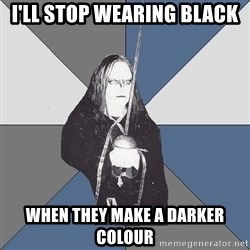 Black Metal Sword Kid - I'LL STOP WEARING BLACK wHEN THEY MAKE A DARKER COLOUR