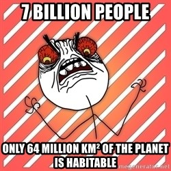 iHate - 7 billion people only 64 million km² of the planet is habitable