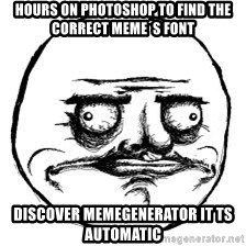 Me Gusta Xd - HOURS ON PHOTOSHOP TO FIND THE CORRECT MEME´S FONT DISCOVER MEMEGENERATOR IT TS AUTOMATIC