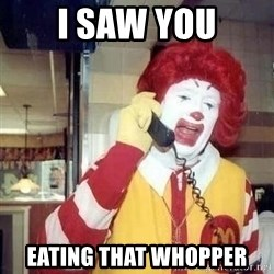 Ronald Mcdonald Call - I saw you Eating that Whopper